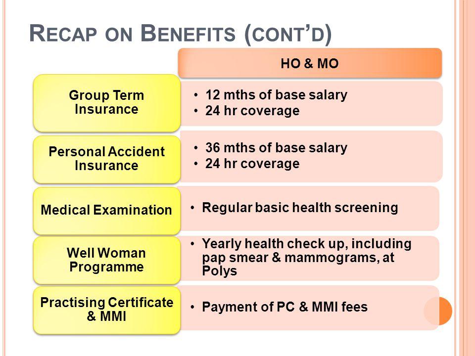 12 mths of base salary 24 hr coverage Group Term Insurance 36 mths of base salary 24 hr coverage Personal Accident Insurance Regular basic health scre