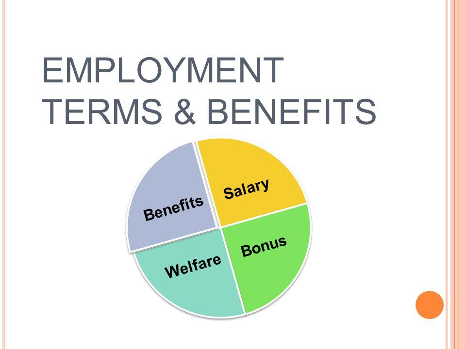 EMPLOYMENT TERMS & BENEFITS Salary Bonus Welfare Benefits