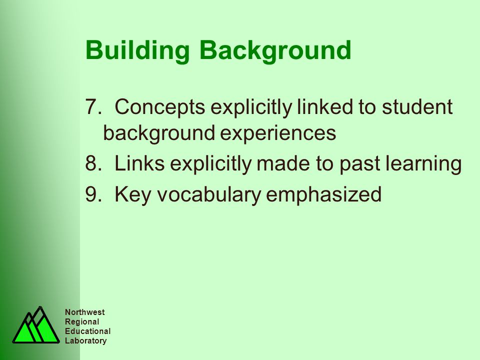 Northwest Regional Educational Laboratory Building Background 7. Concepts explicitly linked to student background experiences 8. Links explicitly made