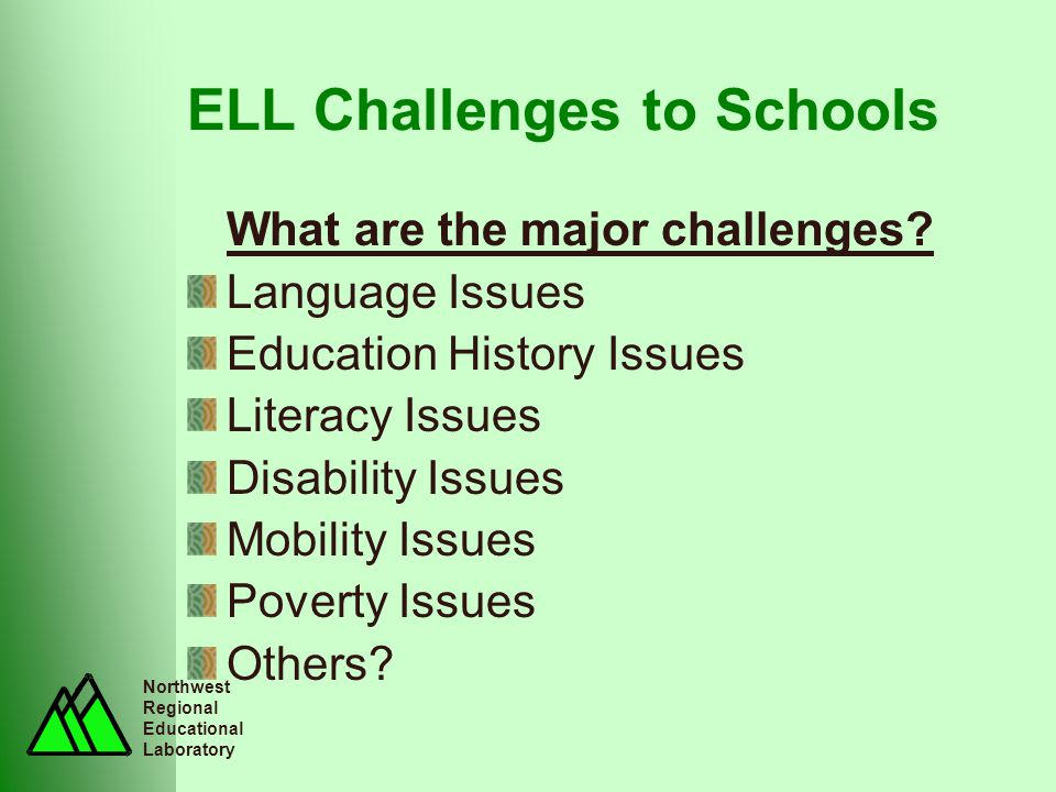 Northwest Regional Educational Laboratory ELL Challenges to Schools What are the major challenges.