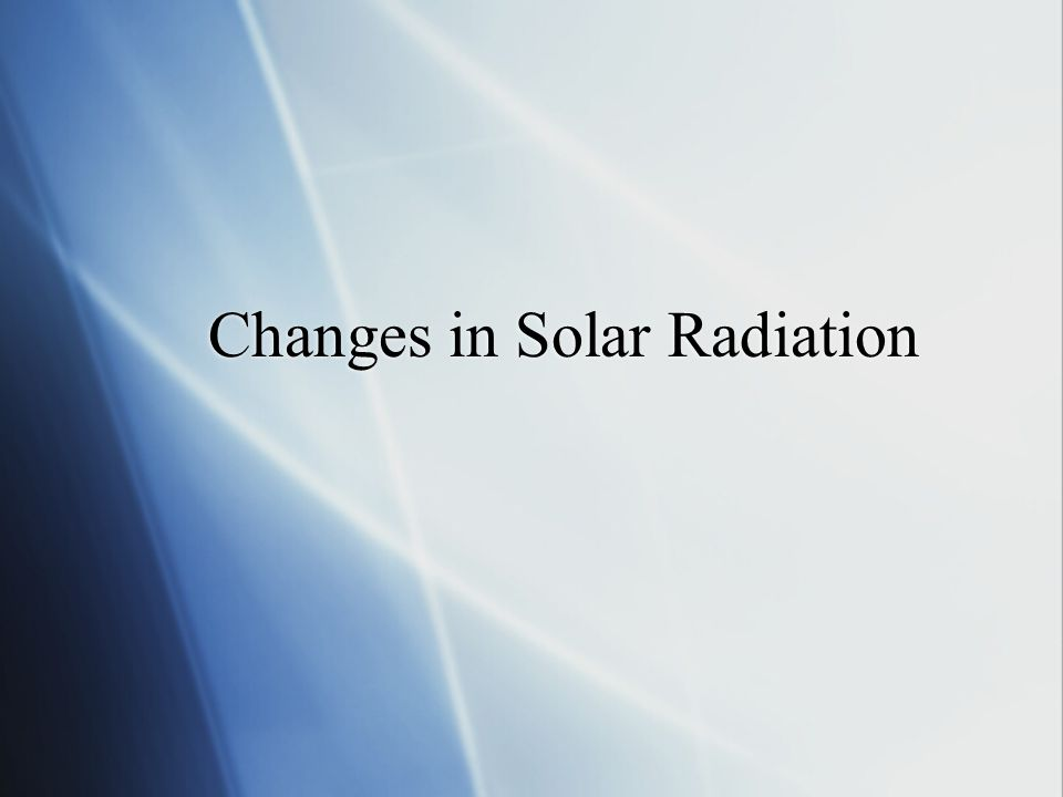 Changes in Solar Radiation