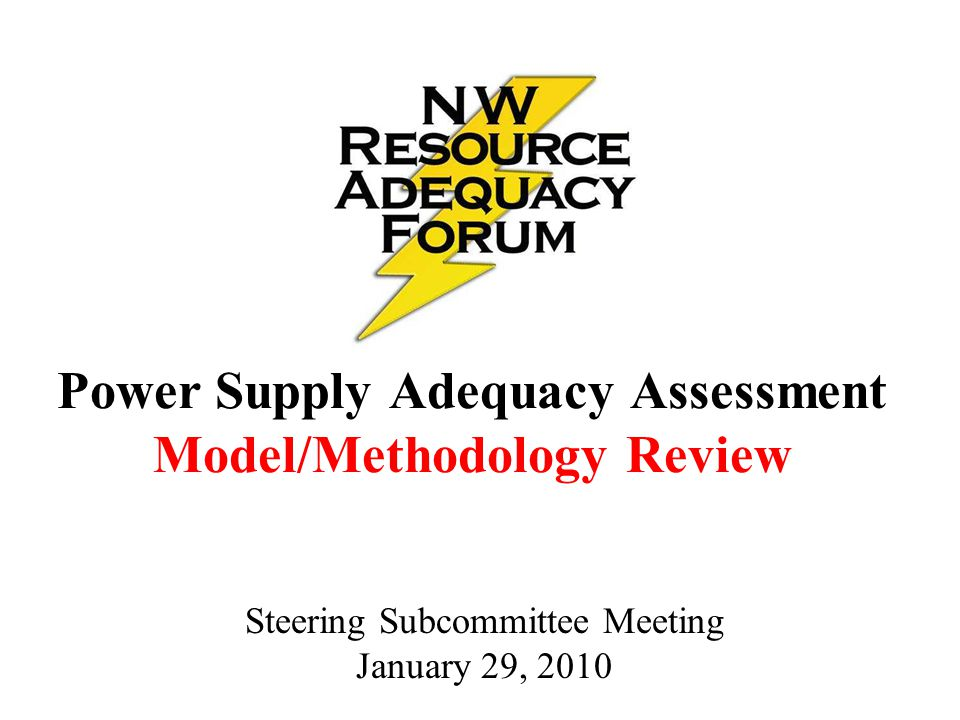 Power Supply Adequacy Assessment Model/Methodology Review Steering Subcommittee Meeting January 29, 2010