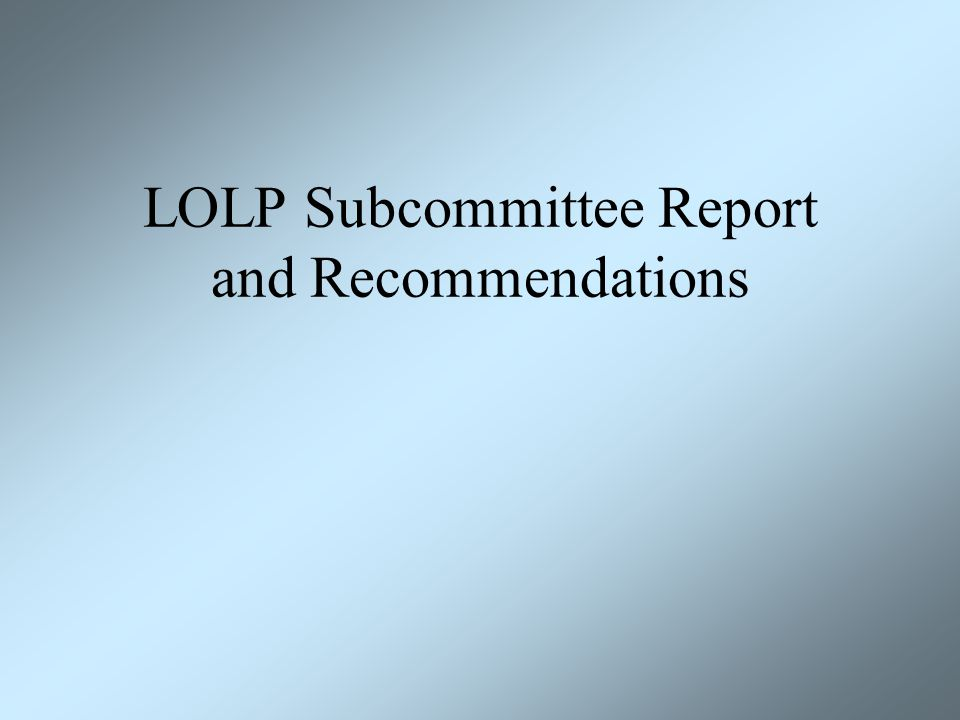 LOLP Subcommittee Report and Recommendations