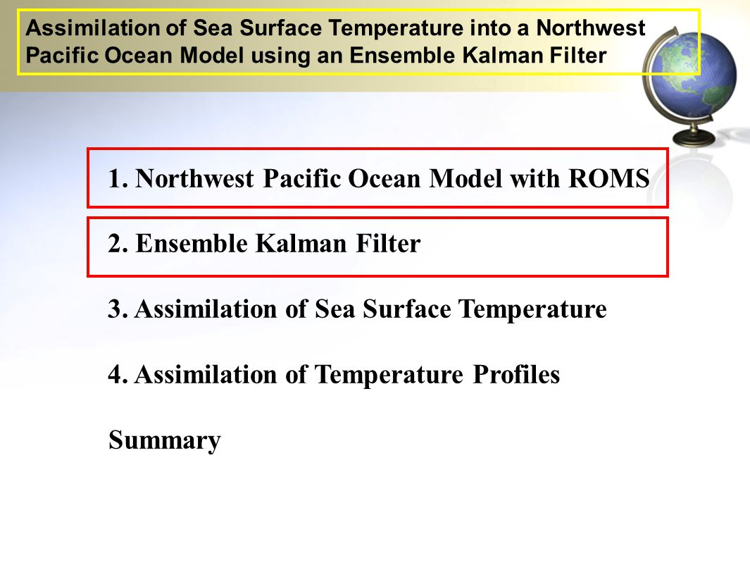 1. Northwest Pacific Ocean Model with ROMS 2. Ensemble Kalman Filter 3. Assimilation of Sea Surface Temperature 4. Assimilation of Temperature Profile