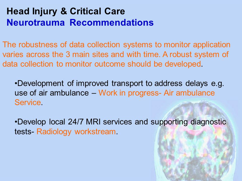Head Injury & Critical Care Neurotrauma Recommendations The robustness of data collection systems to monitor application varies across the 3 main sites and with time.