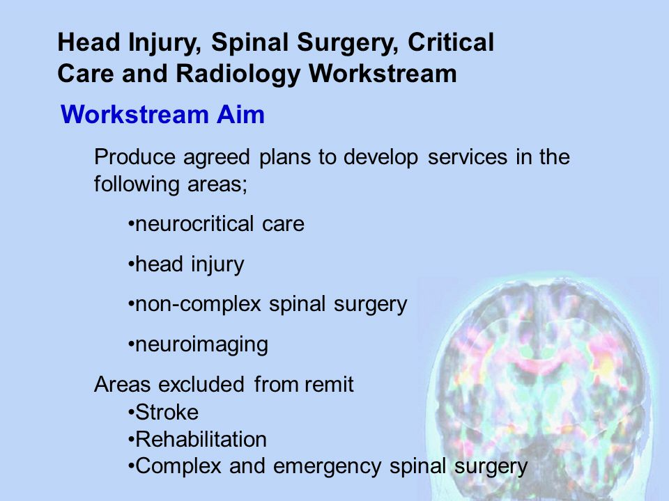 Head Injury, Spinal Surgery, Critical Care and Radiology Workstream Workstream Aim Produce agreed plans to develop services in the following areas; ne