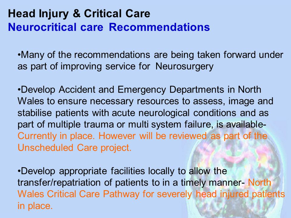 Head Injury & Critical Care Neurocritical care Recommendations Many of the recommendations are being taken forward under as part of improving service