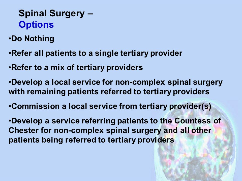 Spinal Surgery - Questions Are there sufficient patients for a local service All patients with back problems benefit from triage and appropriate referral.