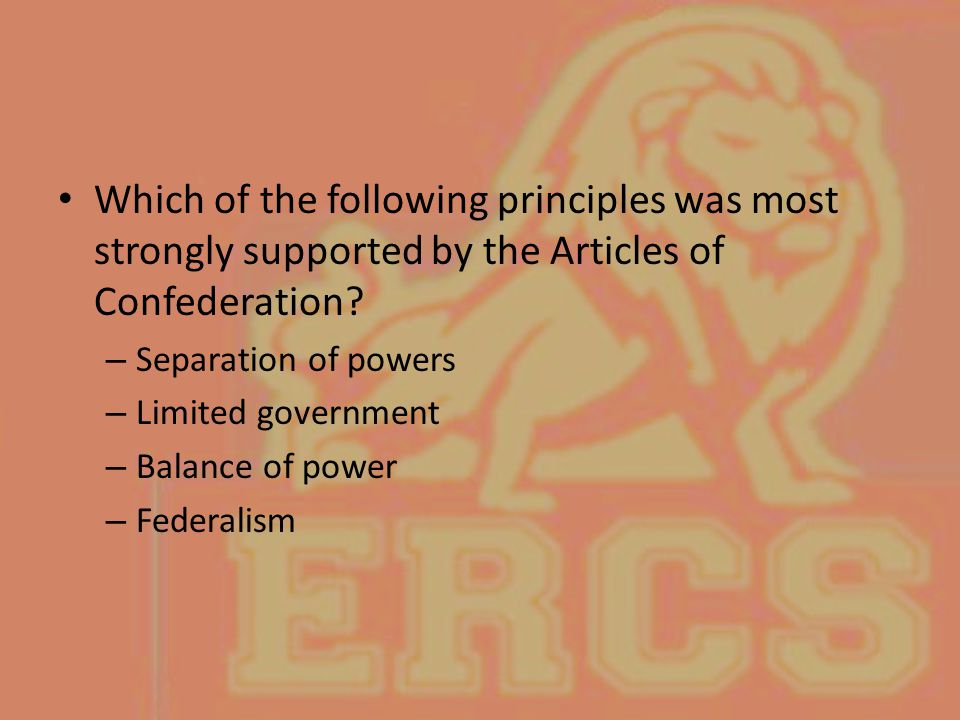 Which of the following principles was most strongly supported by the Articles of Confederation? – Separation of powers – Limited government – Balance