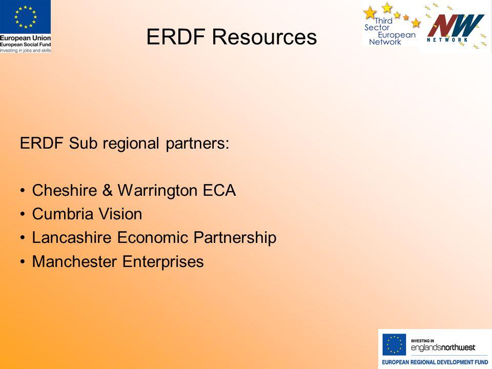 ERDF Resources ERDF Sub regional partners: Cheshire & Warrington ECA Cumbria Vision Lancashire Economic Partnership Manchester Enterprises