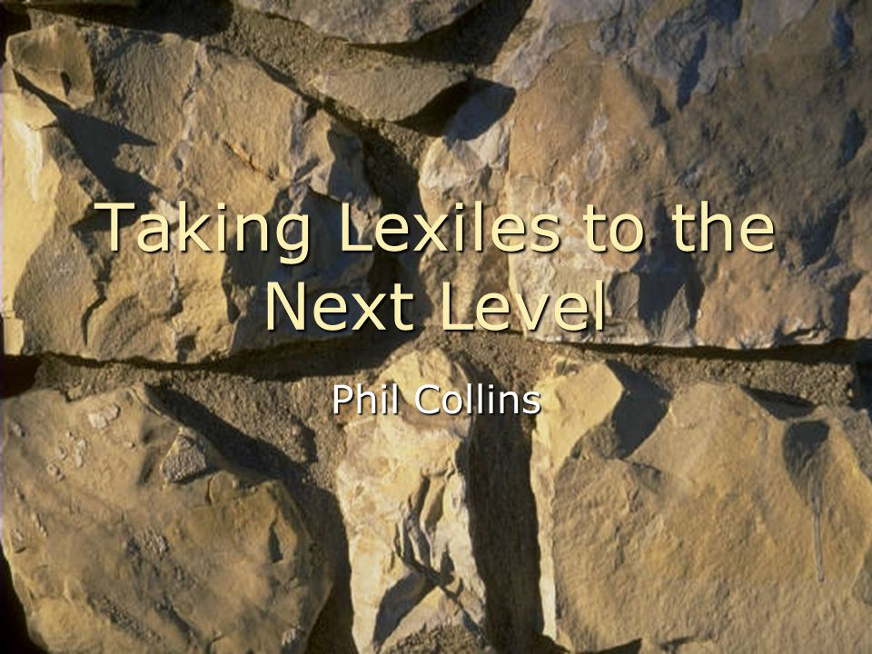 REPORTS Taking Lexiles to the Next Level Phil Collins