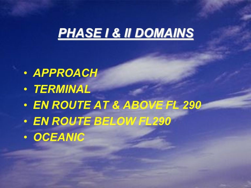 PHASE I & II DOMAINS APPROACH TERMINAL EN ROUTE AT & ABOVE FL 290 EN ROUTE BELOW FL290 OCEANIC