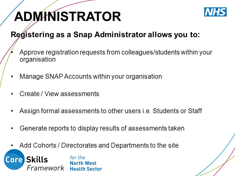 ADMINISTRATOR Registering as a Snap Administrator allows you to: Approve registration requests from colleagues/students within your organisation Manag