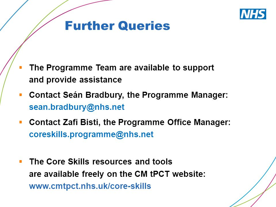 Further Queries  The Programme Team are available to support and provide assistance  Contact Seán Bradbury, the Programme Manager: sean.bradbury@nhs