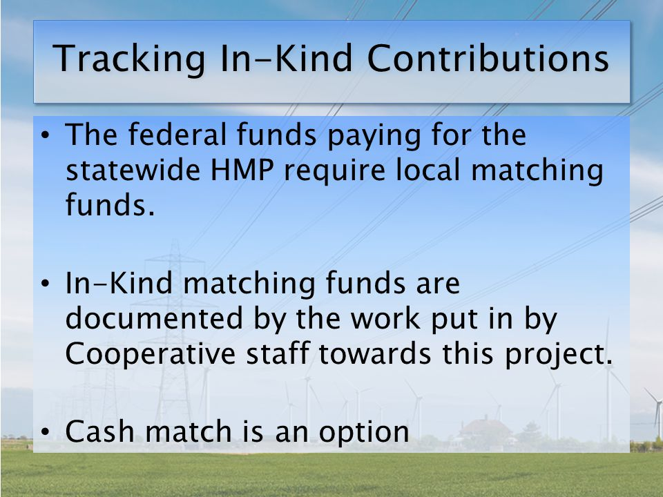 Tracking In-Kind Contributions The federal funds paying for the statewide HMP require local matching funds.
