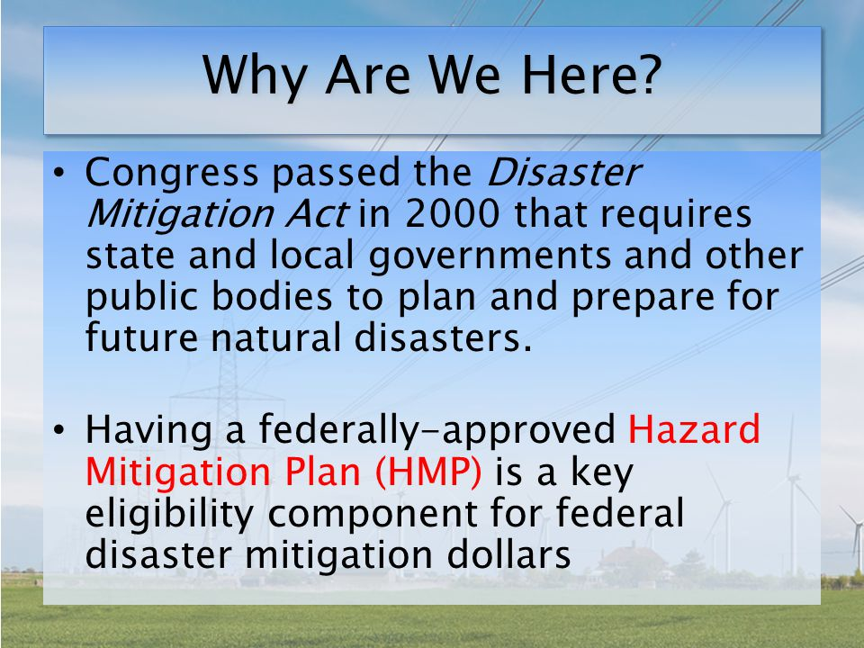 Structure and Process The Statewide HMP will be broken into two general parts: – Part One: Plan elements common to every electric cooperative – Part Two: Individual chapters for each cooperative that list specific hazard considerations and vulnerabilities, infrastructure inventory, and mitigation strategies.