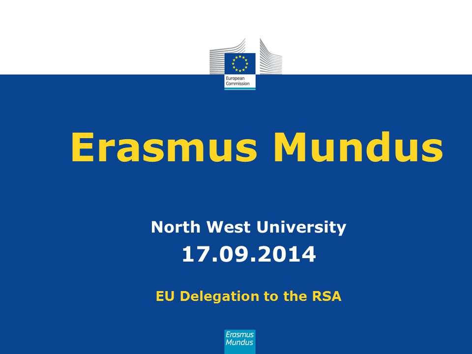 Erasmus Mundus North West University 17.09.2014 EU Delegation to the RSA