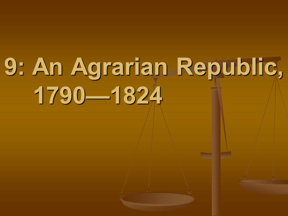 9: An Agrarian Republic, 1790—1824