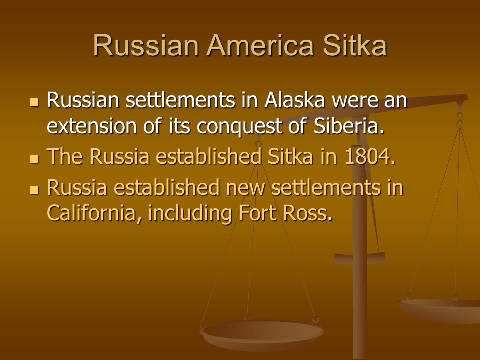 Russian America Sitka Russian settlements in Alaska were an extension of its conquest of Siberia.