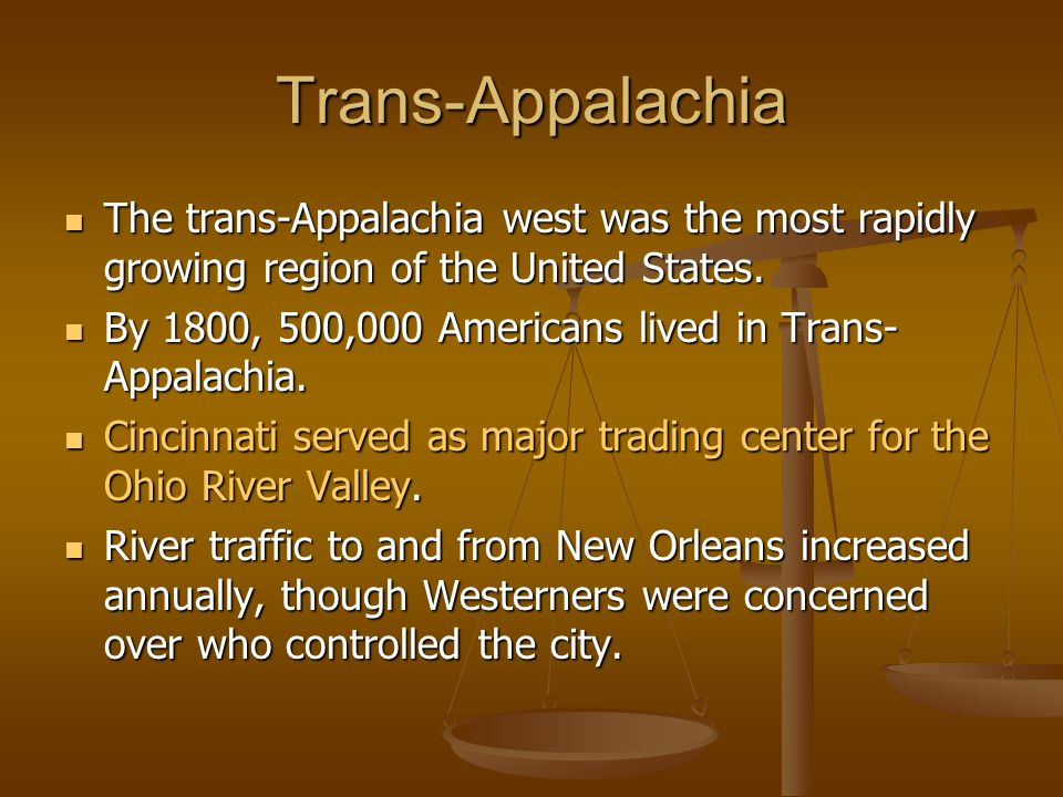 Trans-Appalachia The trans-Appalachia west was the most rapidly growing region of the United States.