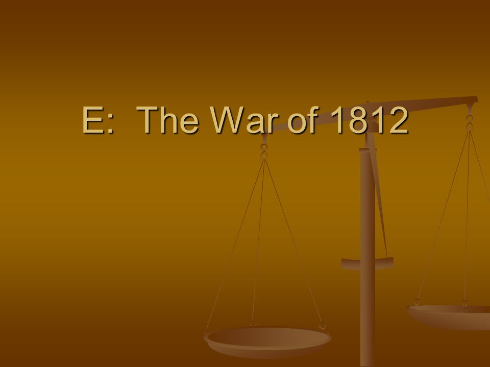 E: The War of 1812