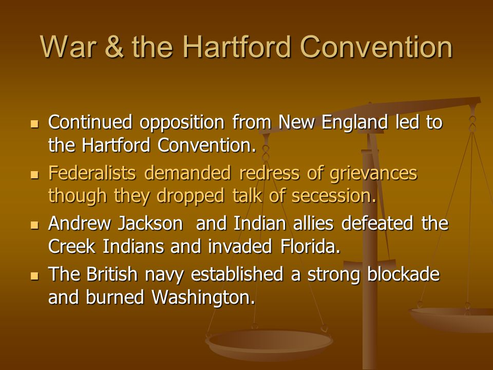 War & the Hartford Convention Continued opposition from New England led to the Hartford Convention.