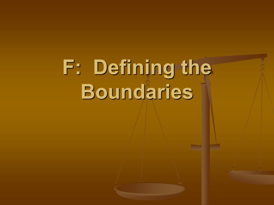 F: Defining the Boundaries