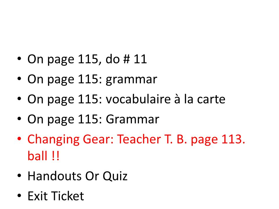 On page 115, do # 11 On page 115: grammar On page 115: vocabulaire à la carte On page 115: Grammar Changing Gear: Teacher T.