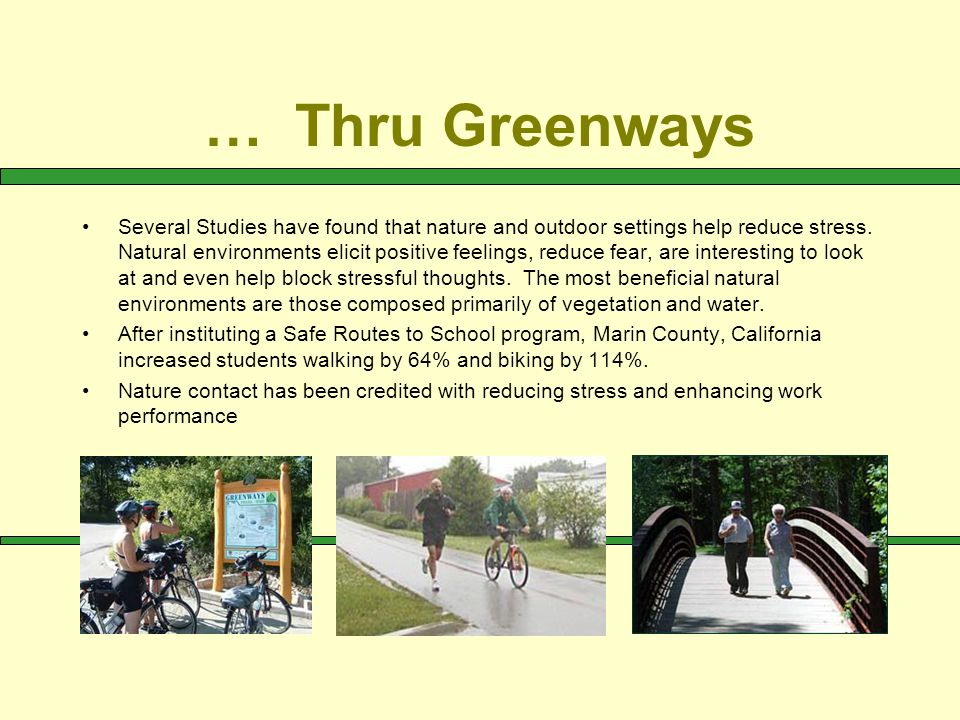 … Thru Greenways Several Studies have found that nature and outdoor settings help reduce stress. Natural environments elicit positive feelings, reduce