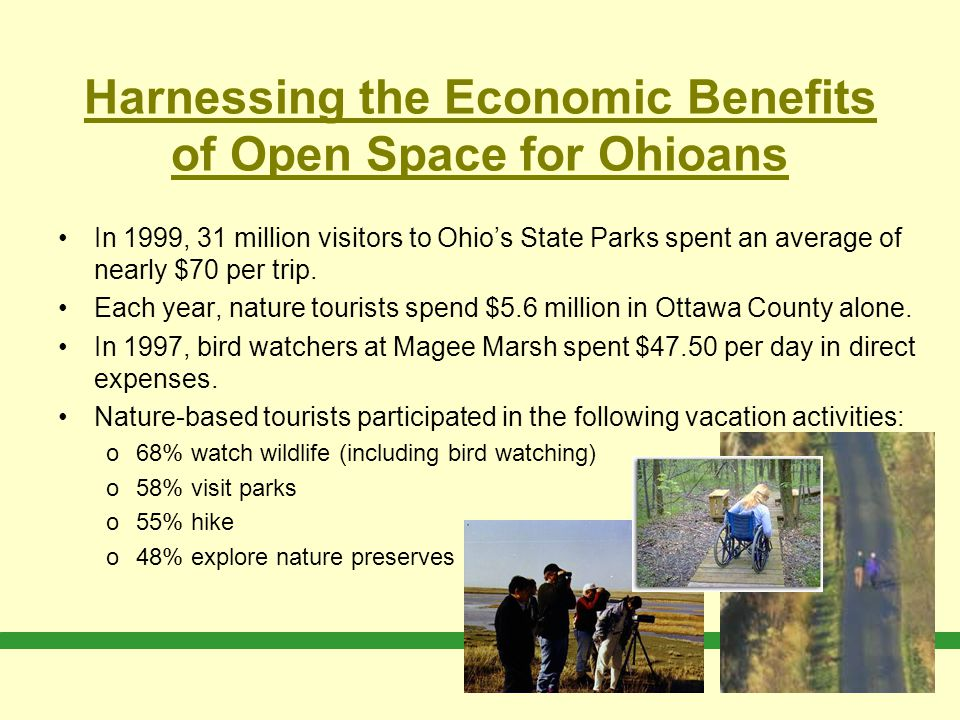 Harnessing the Economic Benefits of Open Space for Ohioans In 1999, 31 million visitors to Ohio's State Parks spent an average of nearly $70 per trip.