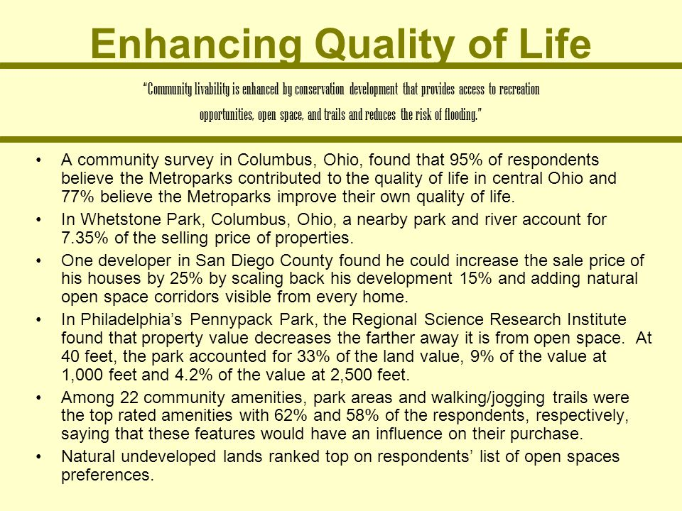 Enhancing Quality of Life A community survey in Columbus, Ohio, found that 95% of respondents believe the Metroparks contributed to the quality of lif