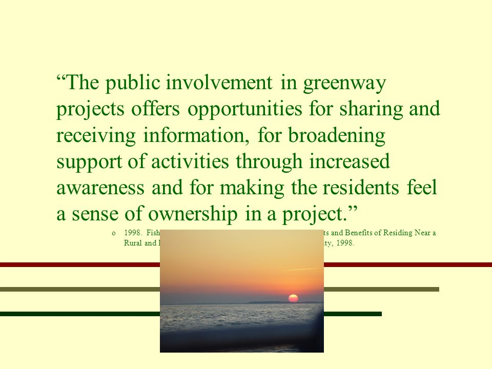 """The public involvement in greenway projects offers opportunities for sharing and receiving information, for broadening support of activities through"