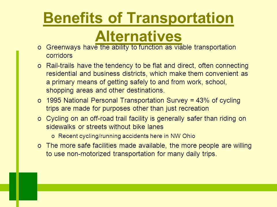 Benefits of Transportation Alternatives oGreenways have the ability to function as viable transportation corridors oRail-trails have the tendency to b