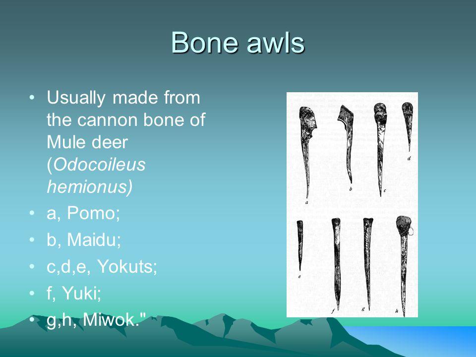 Bone awls Usually made from the cannon bone of Mule deer (Odocoileus hemionus) a, Pomo; b, Maidu; c,d,e, Yokuts; f, Yuki; g,h, Miwok.