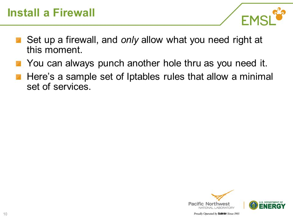 Install a Firewall Set up a firewall, and only allow what you need right at this moment.