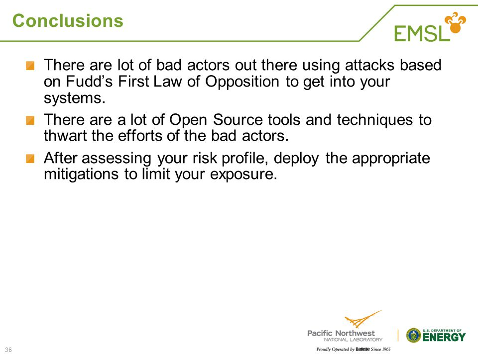 Conclusions There are lot of bad actors out there using attacks based on Fudd's First Law of Opposition to get into your systems.