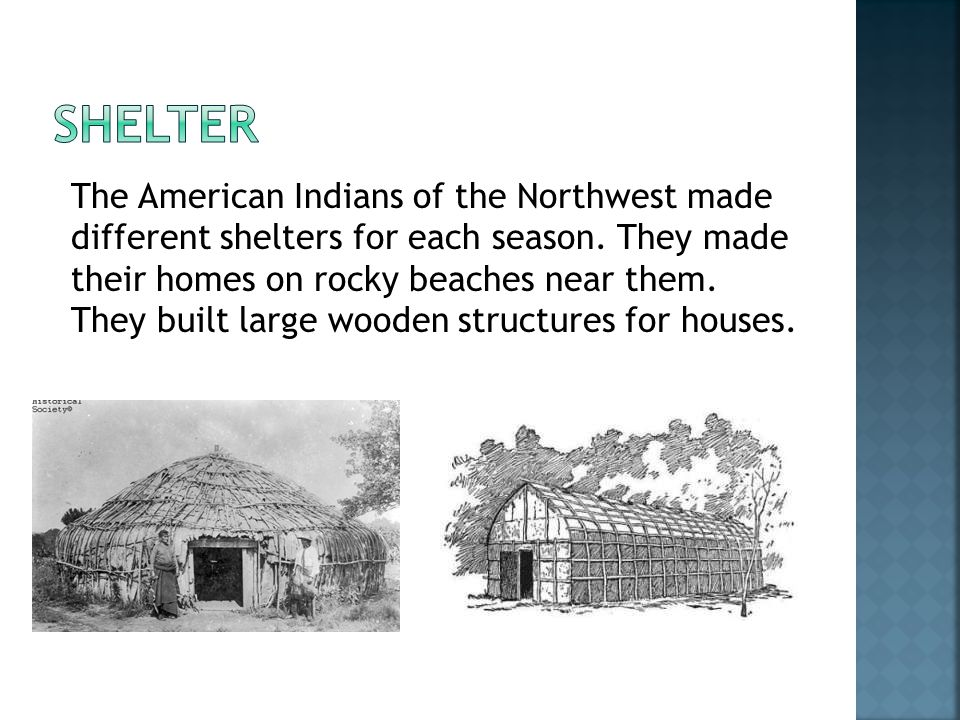 The American Indians of the Northwest made different shelters for each season.