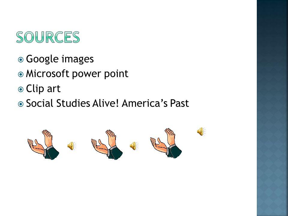  Google images  Microsoft power point  Clip art  Social Studies Alive! America's Past