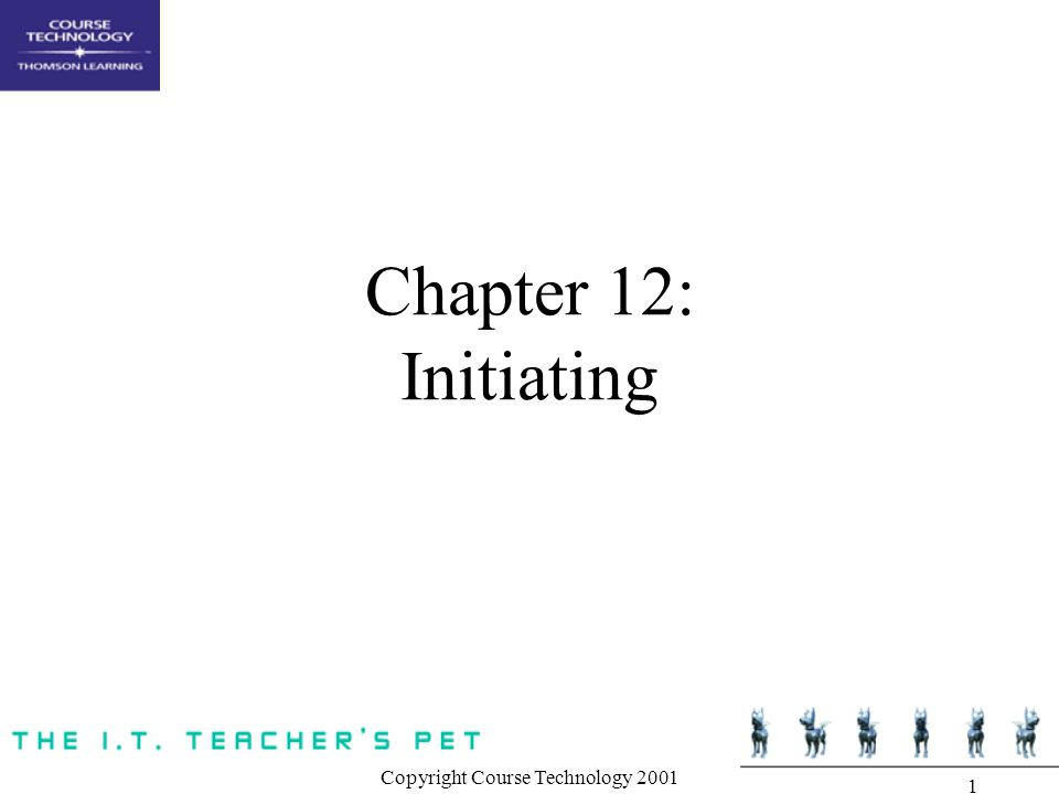 Copyright Course Technology 2001 1 Chapter 12: Initiating