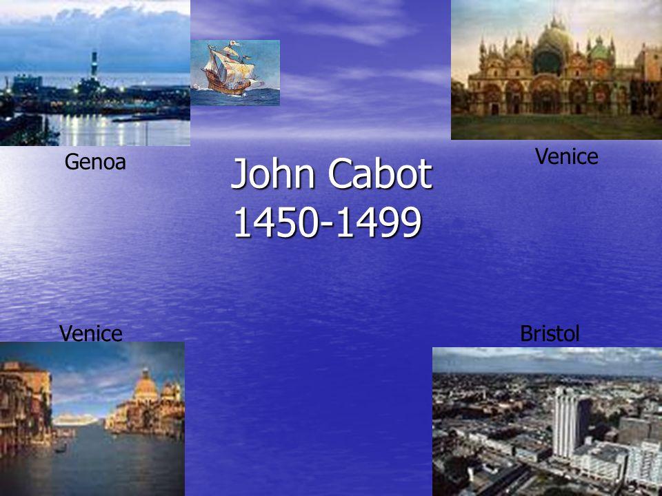 John Cabot 1450-1499 Venice Genoa Venice Bristol