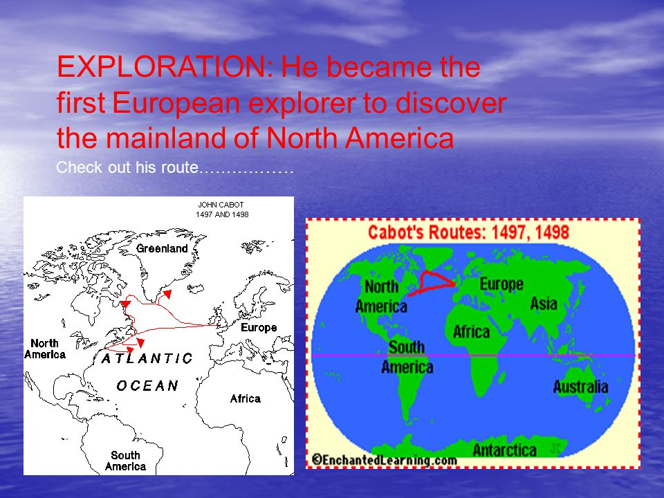 EXPLORATION: He became the first European explorer to discover the mainland of North America Check out his route………… …..