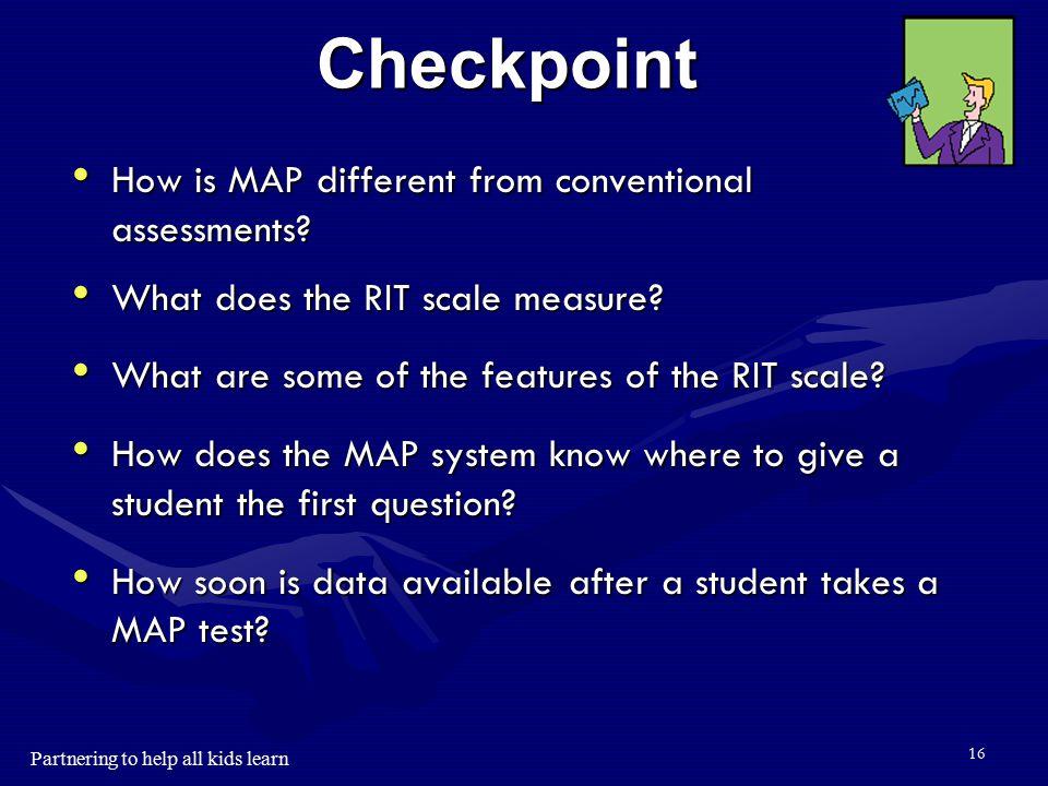 Partnering to help all kids learn 15 RIT (Rasch Unit) Scale Achievement scale Achievement scale Curriculum Scale Curriculum Scale Equal interval Equal