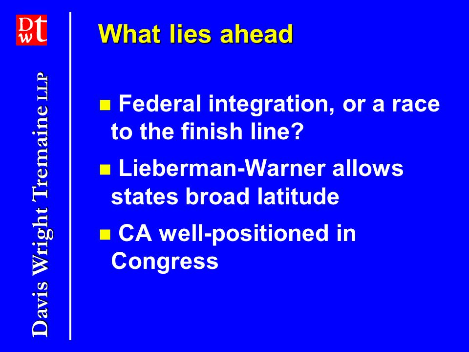Davis Wright Tremaine LLP What lies ahead No WCI subcommittee on integration Constitutional hurdles under Commerce Clause, Supremacy Clause, and Compact Clause