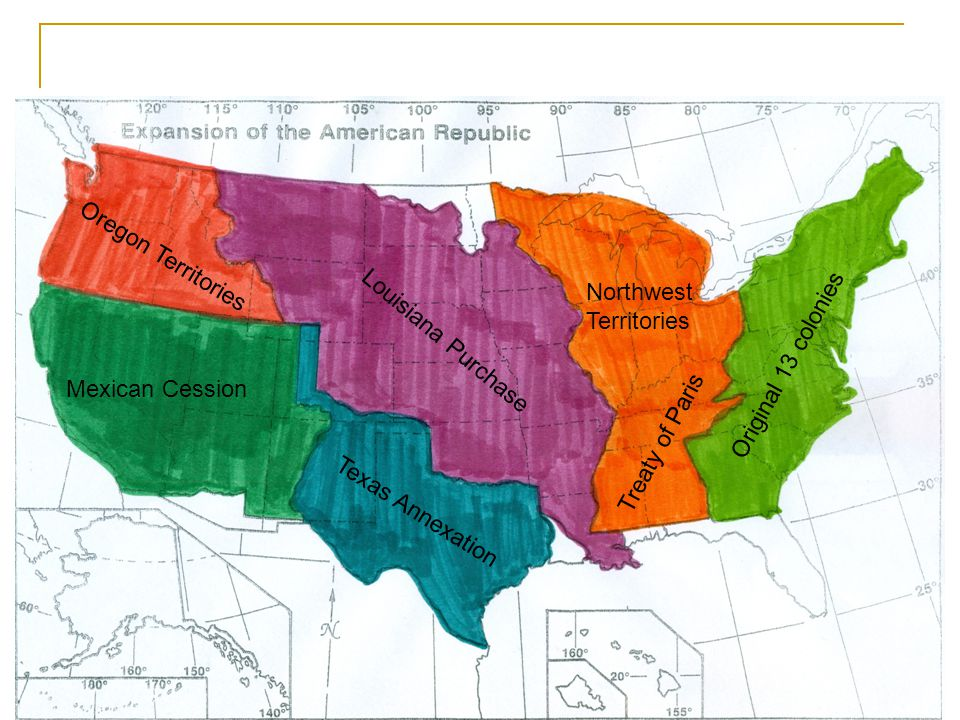 Mexican Cession Oregon Territories Texas Annexation Louisiana Purchase Northwest Territories Treaty of Paris Original 13 colonies