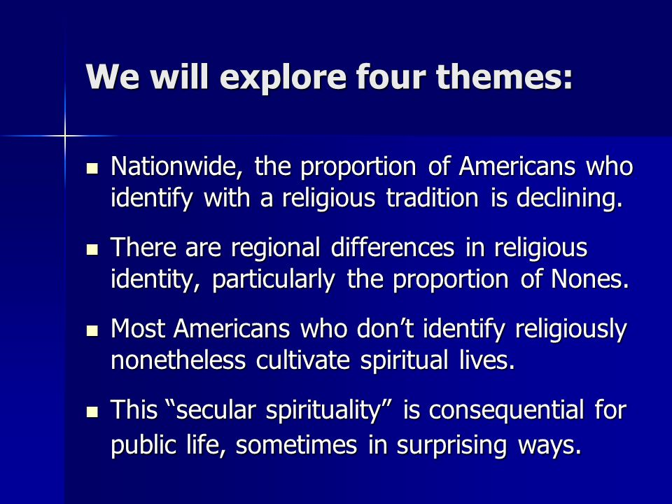 Theme 1 -- National Picture: A Sharp Increase in Religious Nones The proportion of Americans who reported no religious preference doubled from 7 to 14 percent in the 1990s.