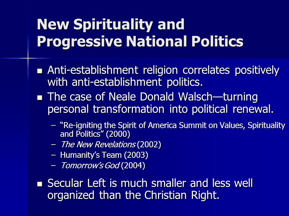 New Spirituality and Progressive National Politics Anti-establishment religion correlates positively with anti-establishment politics. Anti-establishm