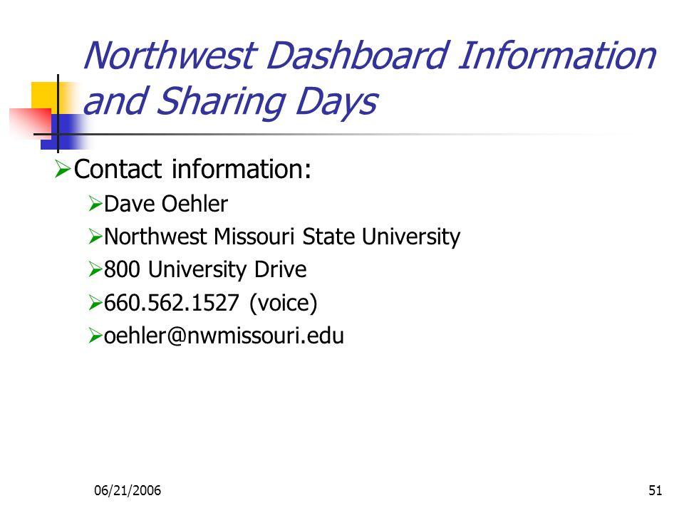 06/21/200651 Northwest Dashboard Information and Sharing Days  Contact information:  Dave Oehler  Northwest Missouri State University  800 University Drive  660.562.1527 (voice)  oehler@nwmissouri.edu