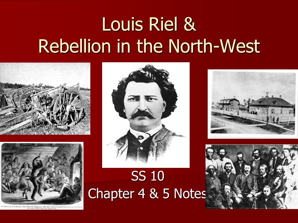 Louis Riel & Rebellion in the North-West SS 10 Chapter 4 & 5 Notes