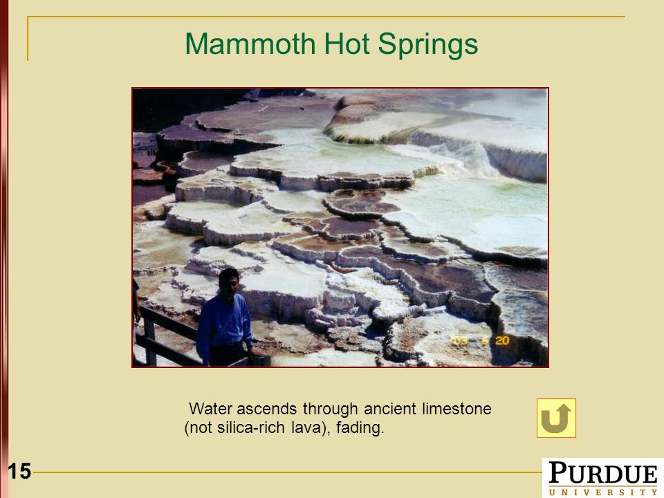 15 Mammoth Hot Springs Water ascends through ancient limestone (not silica-rich lava), fading.