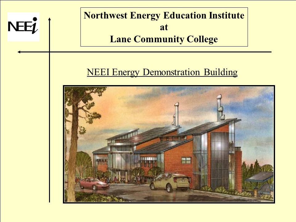 Northwest Energy Education Institute at Lane Community College NEEI Energy Demonstration Building